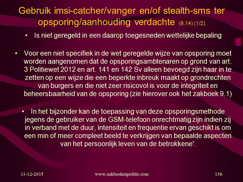 11-12-2015www.zakboekenpolitie.com156 Gebruik imsi-catcher/vanger en/of stealth-sms ter opsporing/aanhouding verdachte (9.14) (1/2) Is niet geregeld i