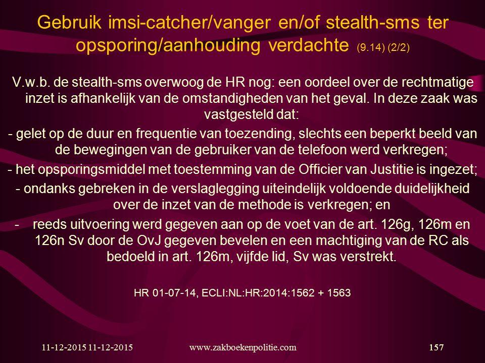 11-12-2015157 Gebruik imsi-catcher/vanger en/of stealth-sms ter opsporing/aanhouding verdachte (9.14) (2/2) V.w.b. de stealth-sms overwoog de HR nog: