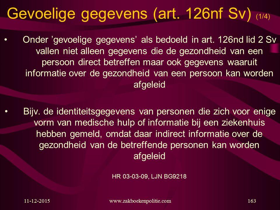 11-12-2015www.zakboekenpolitie.com163 Gevoelige gegevens (art. 126nf Sv) (1/4) Onder 'gevoelige gegevens' als bedoeld in art. 126nd lid 2 Sv vallen ni