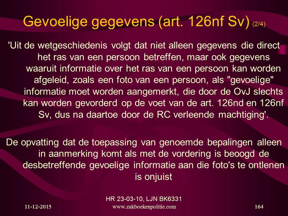 11-12-2015www.zakboekenpolitie.com16411-12-2015164 Gevoelige gegevens (art. 126nf Sv) (2/4) 'Uit de wetgeschiedenis volgt dat niet alleen gegevens die