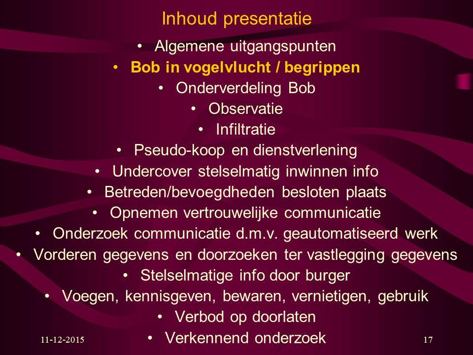 11-12-201517 Inhoud presentatie Algemene uitgangspunten Bob in vogelvlucht / begrippen Onderverdeling Bob Observatie Infiltratie Pseudo-koop en dienst
