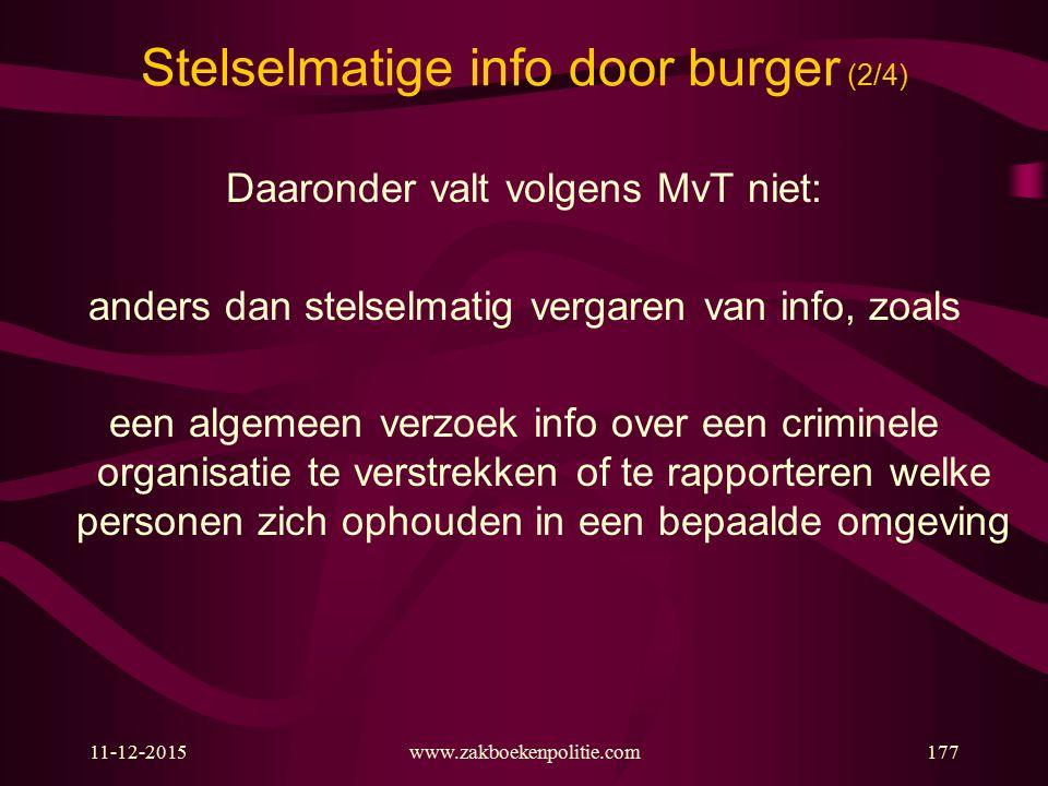 11-12-2015www.zakboekenpolitie.com177 Stelselmatige info door burger (2/4) Daaronder valt volgens MvT niet: anders dan stelselmatig vergaren van info,