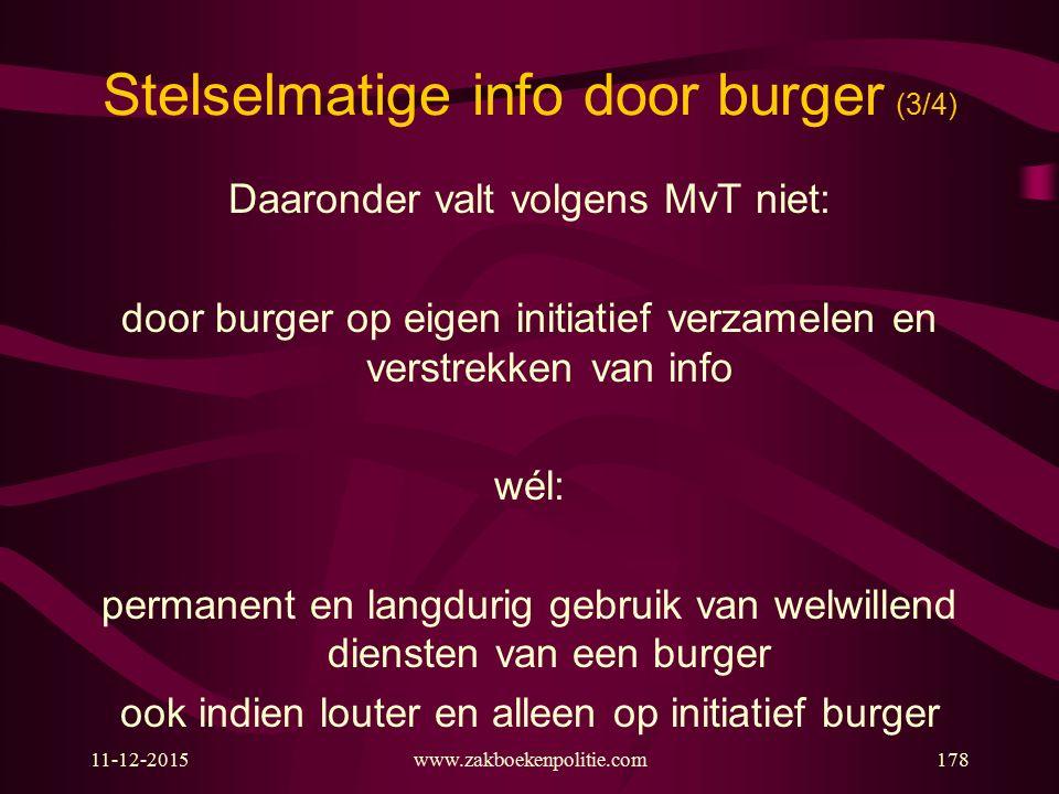 11-12-2015www.zakboekenpolitie.com178 Stelselmatige info door burger (3/4) Daaronder valt volgens MvT niet: door burger op eigen initiatief verzamelen