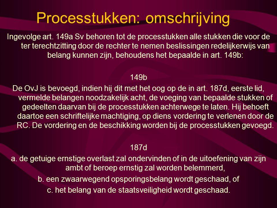 Processtukken: omschrijving Ingevolge art. 149a Sv behoren tot de processtukken alle stukken die voor de ter terechtzitting door de rechter te nemen b