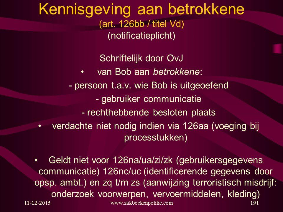 11-12-2015www.zakboekenpolitie.com191 Kennisgeving aan betrokkene (art. 126bb / titel Vd) (notificatieplicht) Schriftelijk door OvJ van Bob aan betrok