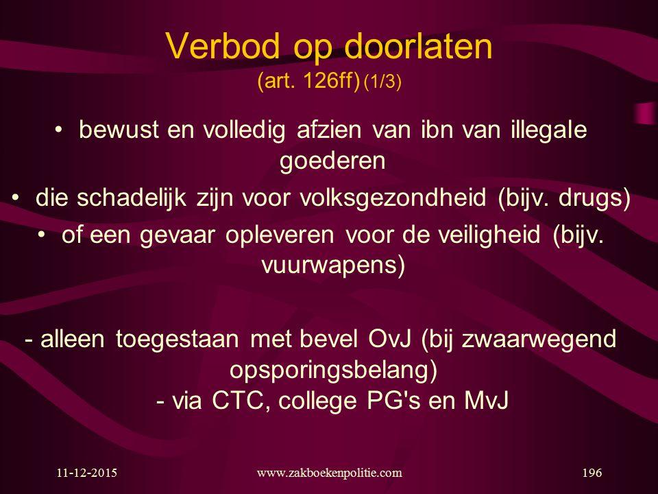 11-12-2015www.zakboekenpolitie.com196 Verbod op doorlaten (art. 126ff) (1/3) bewust en volledig afzien van ibn van illegale goederen die schadelijk zi