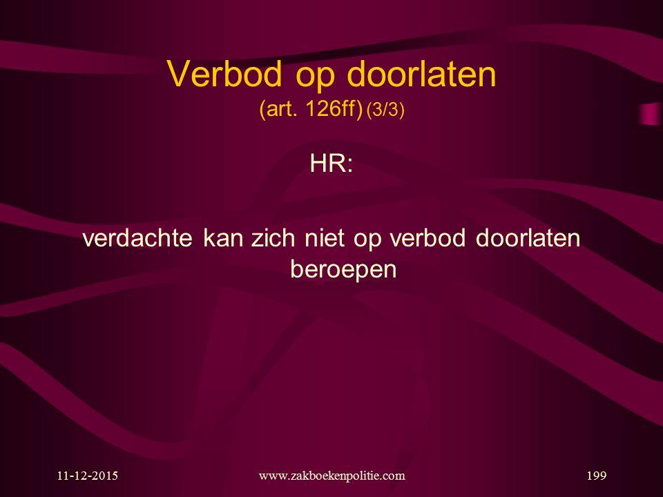 11-12-2015www.zakboekenpolitie.com199 Verbod op doorlaten (art. 126ff) (3/3) HR: verdachte kan zich niet op verbod doorlaten beroepen