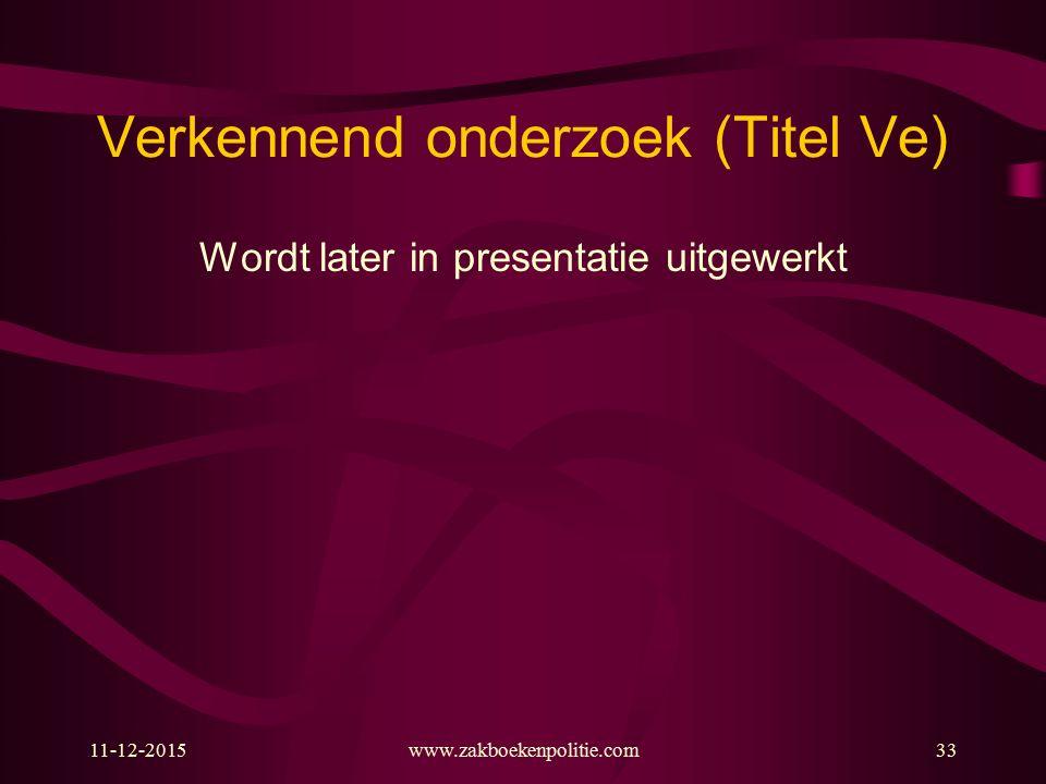 11-12-2015www.zakboekenpolitie.com33 Verkennend onderzoek (Titel Ve) Wordt later in presentatie uitgewerkt