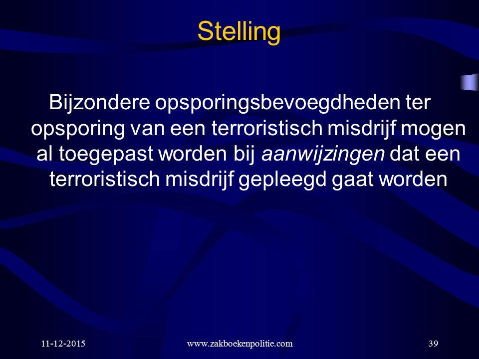 www.zakboekenpolitie.com11-12-201539 Stelling Bijzondere opsporingsbevoegdheden ter opsporing van een terroristisch misdrijf mogen al toegepast worden