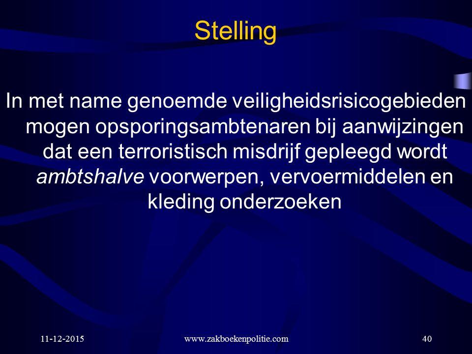 www.zakboekenpolitie.com11-12-201540 Stelling In met name genoemde veiligheidsrisicogebieden mogen opsporingsambtenaren bij aanwijzingen dat een terro