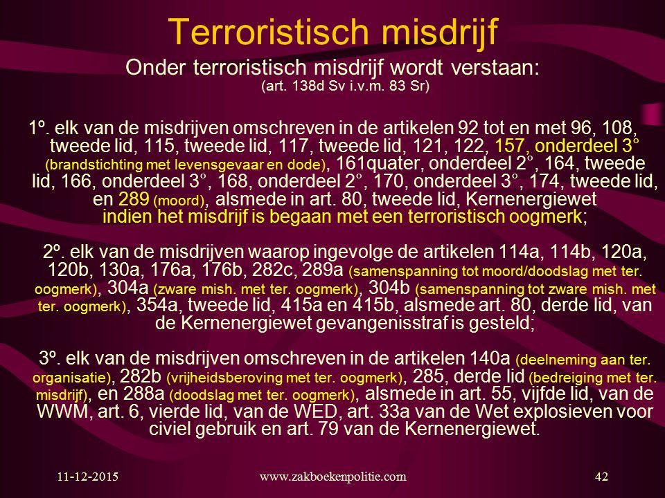 11-12-2015www.zakboekenpolitie.com42 Terroristisch misdrijf Onder terroristisch misdrijf wordt verstaan: (art. 138d Sv i.v.m. 83 Sr) 1º. elk van de mi