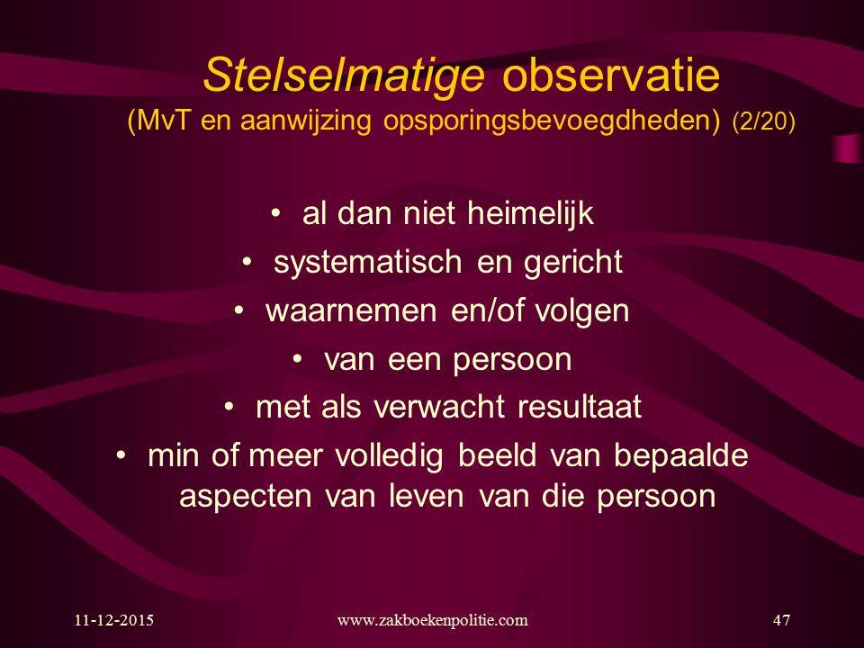 11-12-2015www.zakboekenpolitie.com47 Stelselmatige observatie (MvT en aanwijzing opsporingsbevoegdheden) (2/20) al dan niet heimelijk systematisch en
