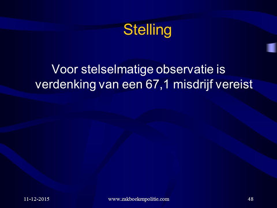 11-12-2015www.zakboekenpolitie.com48 Stelling Voor stelselmatige observatie is verdenking van een 67,1 misdrijf vereist