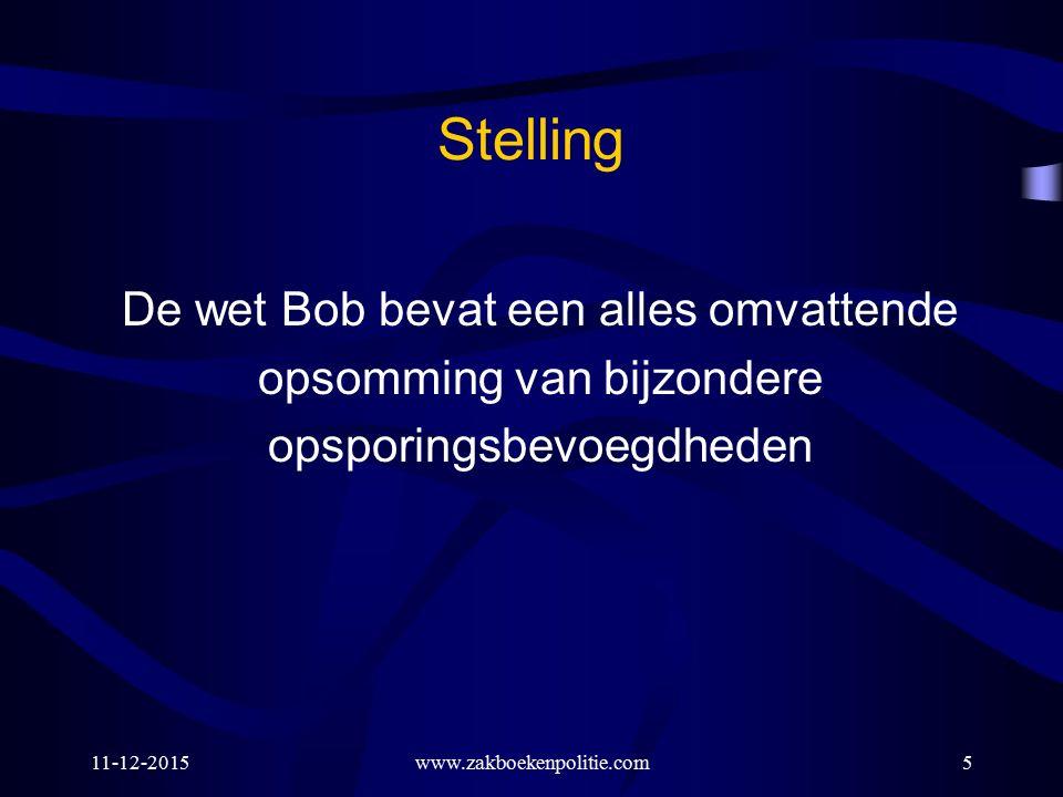 11-12-2015www.zakboekenpolitie.com5 Stelling De wet Bob bevat een alles omvattende opsomming van bijzondere opsporingsbevoegdheden
