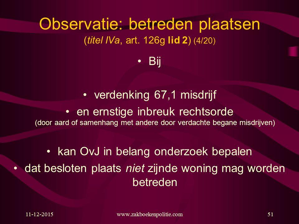 www.zakboekenpolitie.com11-12-201551 Observatie: betreden plaatsen (titel IVa, art. 126g lid 2) (4/20) Bij verdenking 67,1 misdrijf en ernstige inbreu