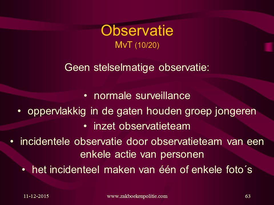 11-12-2015www.zakboekenpolitie.com63 Observatie MvT (10/20) Geen stelselmatige observatie: normale surveillance oppervlakkig in de gaten houden groep