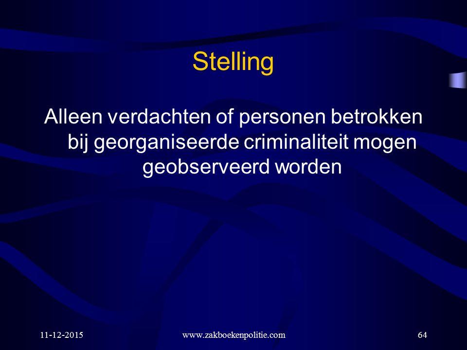 11-12-2015www.zakboekenpolitie.com64 Stelling Alleen verdachten of personen betrokken bij georganiseerde criminaliteit mogen geobserveerd worden