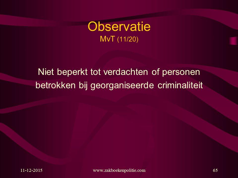 11-12-2015www.zakboekenpolitie.com65 Observatie MvT (11/20) Niet beperkt tot verdachten of personen betrokken bij georganiseerde criminaliteit