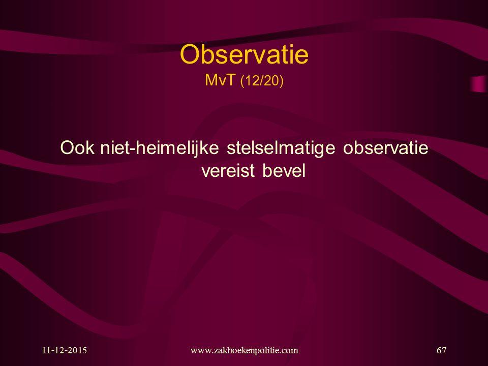 11-12-2015www.zakboekenpolitie.com67 Observatie MvT (12/20) Ook niet-heimelijke stelselmatige observatie vereist bevel