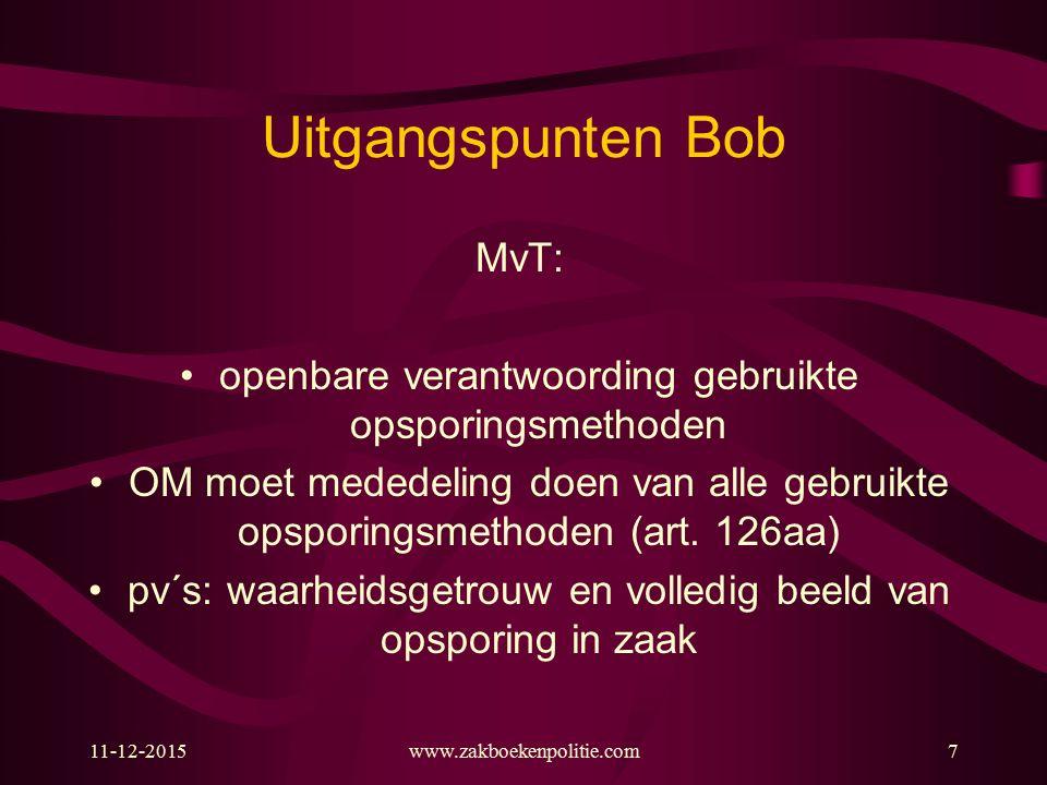 11-12-2015www.zakboekenpolitie.com7 Uitgangspunten Bob MvT: openbare verantwoording gebruikte opsporingsmethoden OM moet mededeling doen van alle gebr