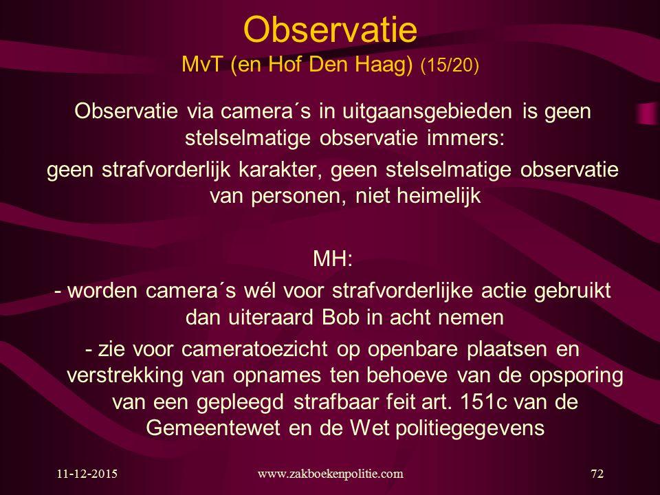 www.zakboekenpolitie.com11-12-201572 Observatie MvT (en Hof Den Haag) (15/20) Observatie via camera´s in uitgaansgebieden is geen stelselmatige observ