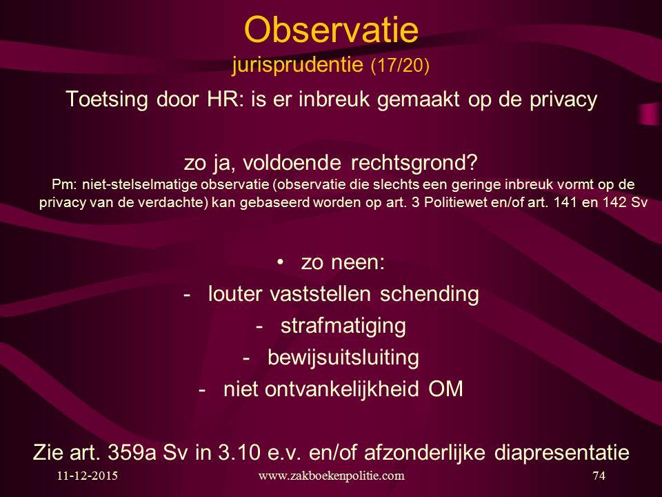 11-12-2015www.zakboekenpolitie.com74 Observatie jurisprudentie (17/20) Toetsing door HR: is er inbreuk gemaakt op de privacy zo ja, voldoende rechtsgr