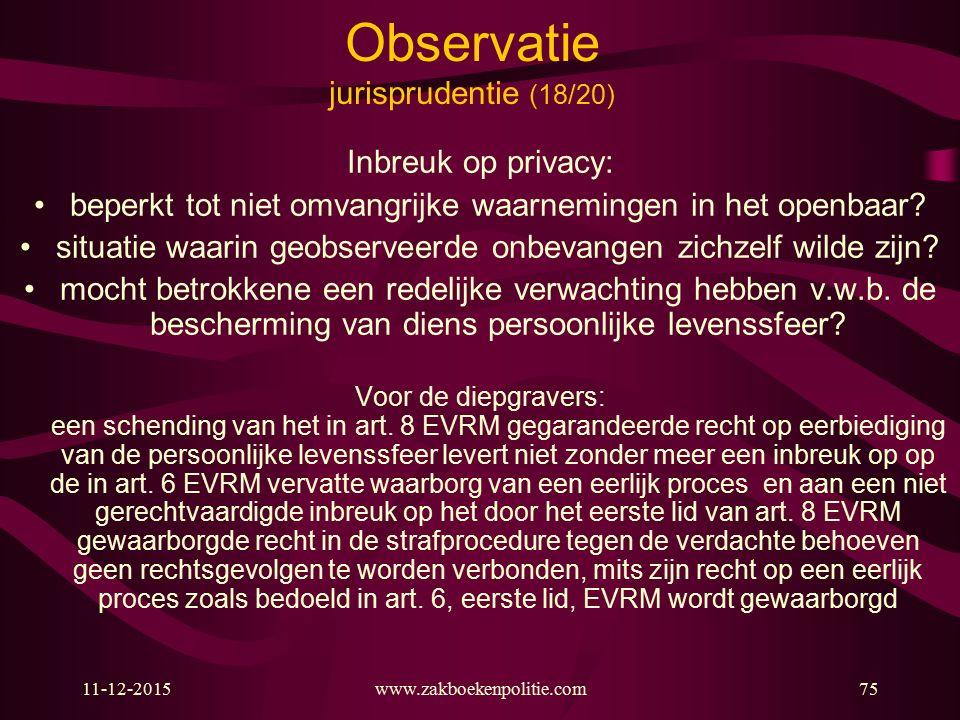 11-12-2015www.zakboekenpolitie.com75 Observatie jurisprudentie (18/20) Inbreuk op privacy: beperkt tot niet omvangrijke waarnemingen in het openbaar?