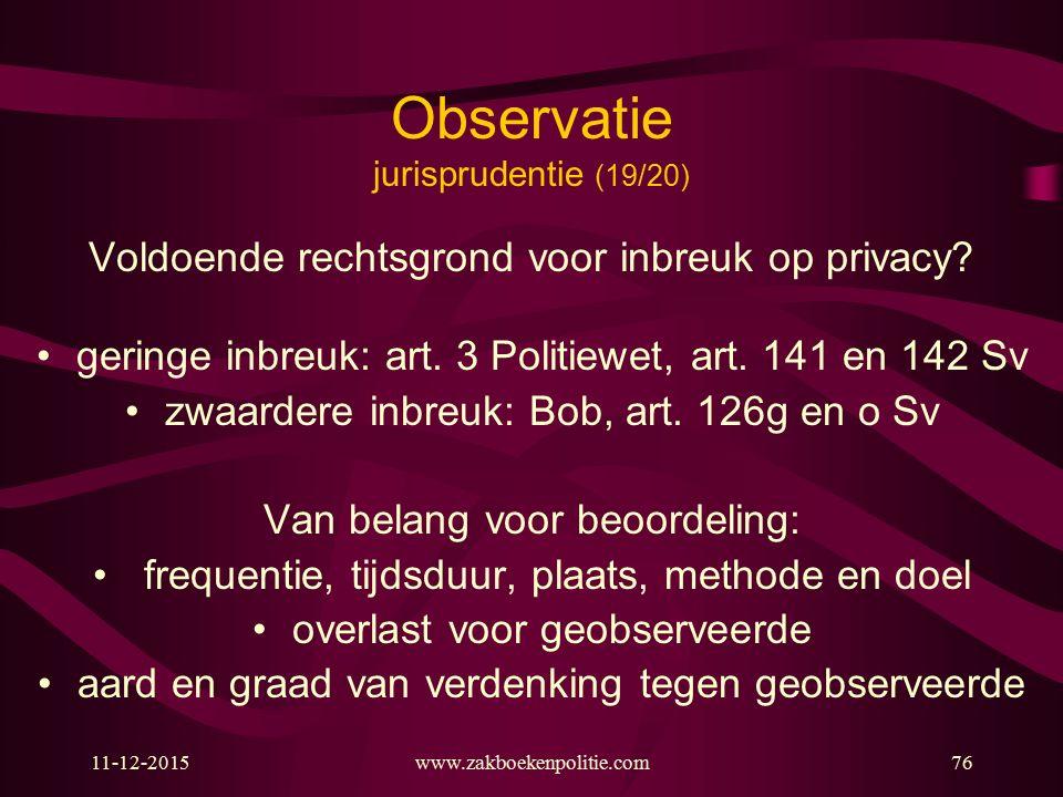 11-12-2015www.zakboekenpolitie.com76 Observatie jurisprudentie (19/20) Voldoende rechtsgrond voor inbreuk op privacy? geringe inbreuk: art. 3 Politiew