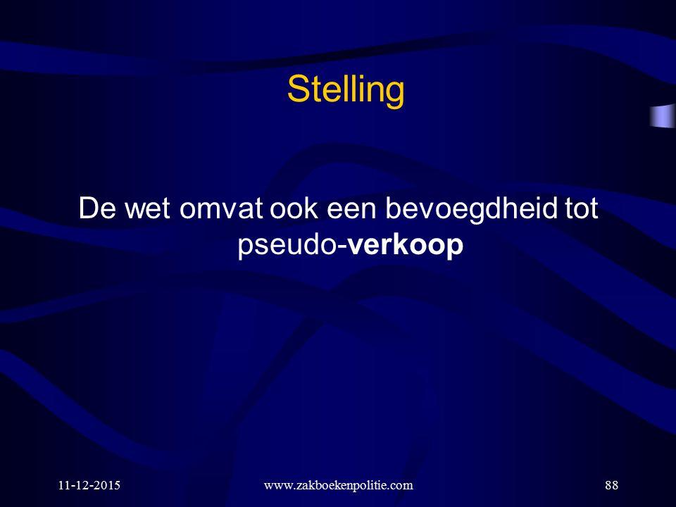11-12-2015www.zakboekenpolitie.com88 Stelling De wet omvat ook een bevoegdheid tot pseudo-verkoop