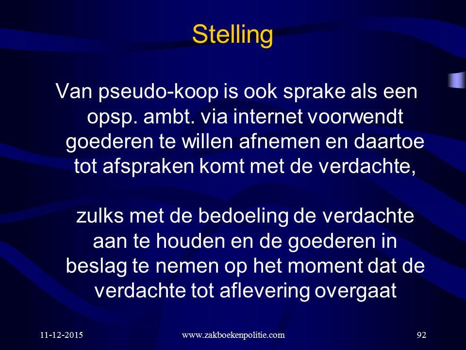 11-12-2015www.zakboekenpolitie.com92 Stelling Van pseudo-koop is ook sprake als een opsp. ambt. via internet voorwendt goederen te willen afnemen en d