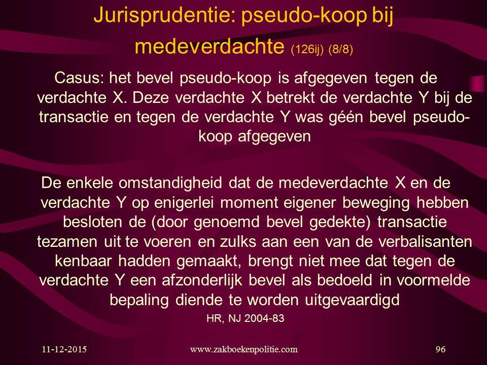 11-12-2015www.zakboekenpolitie.com96 Jurisprudentie: pseudo-koop bij medeverdachte (126ij) (8/8) Casus: het bevel pseudo-koop is afgegeven tegen de ve