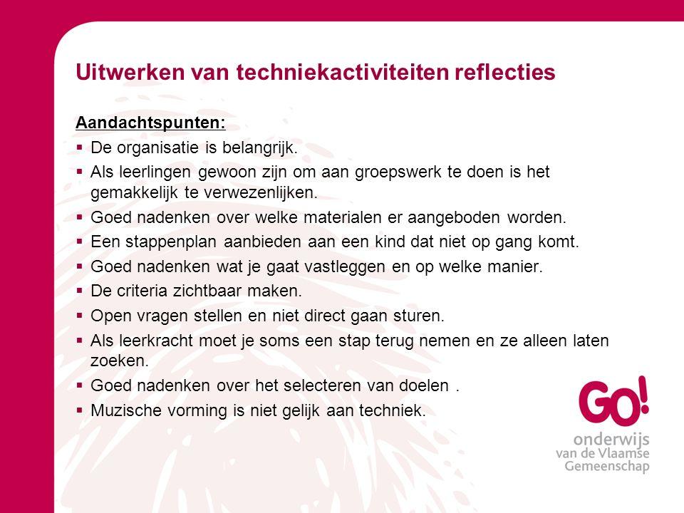 Uitwerken van techniekactiviteiten reflecties Aandachtspunten:  De organisatie is belangrijk.