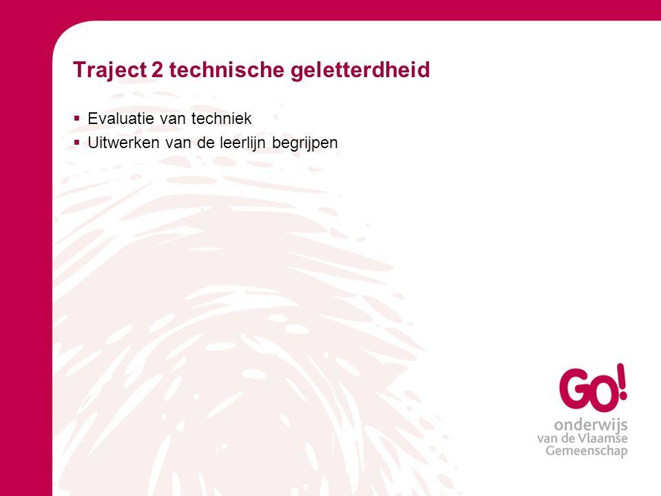 Traject 2 technische geletterdheid  Evaluatie van techniek  Uitwerken van de leerlijn begrijpen