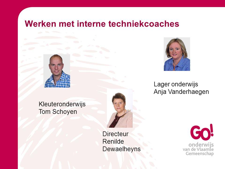 Werken met interne techniekcoaches Kleuteronderwijs Tom Schoyen Lager onderwijs Anja Vanderhaegen Directeur Renilde Dewaelheyns