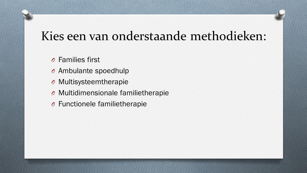 Kies een van onderstaande methodieken: O Families first O Ambulante spoedhulp O Multisysteemtherapie O Multidimensionale familietherapie O Functionele