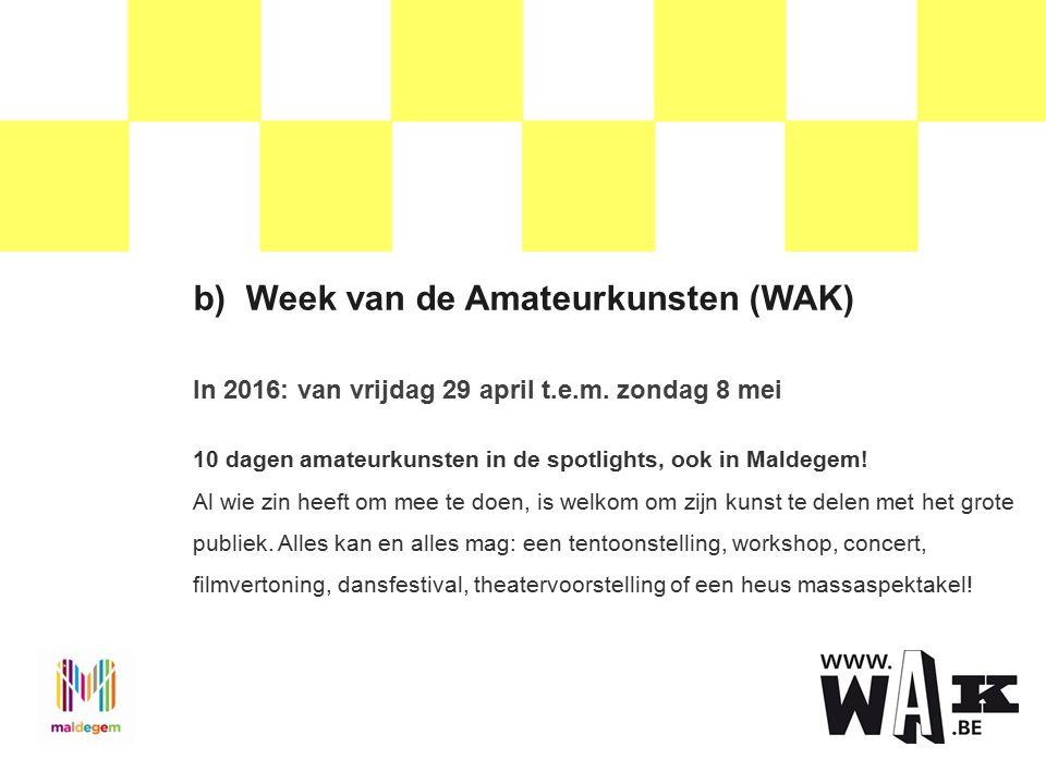 b)Week van de Amateurkunsten (WAK) In 2016: van vrijdag 29 april t.e.m.