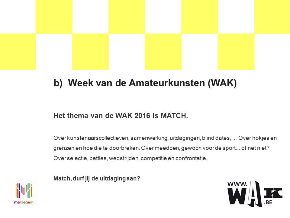 b)Week van de Amateurkunsten (WAK) Het thema van de WAK 2016 is MATCH.