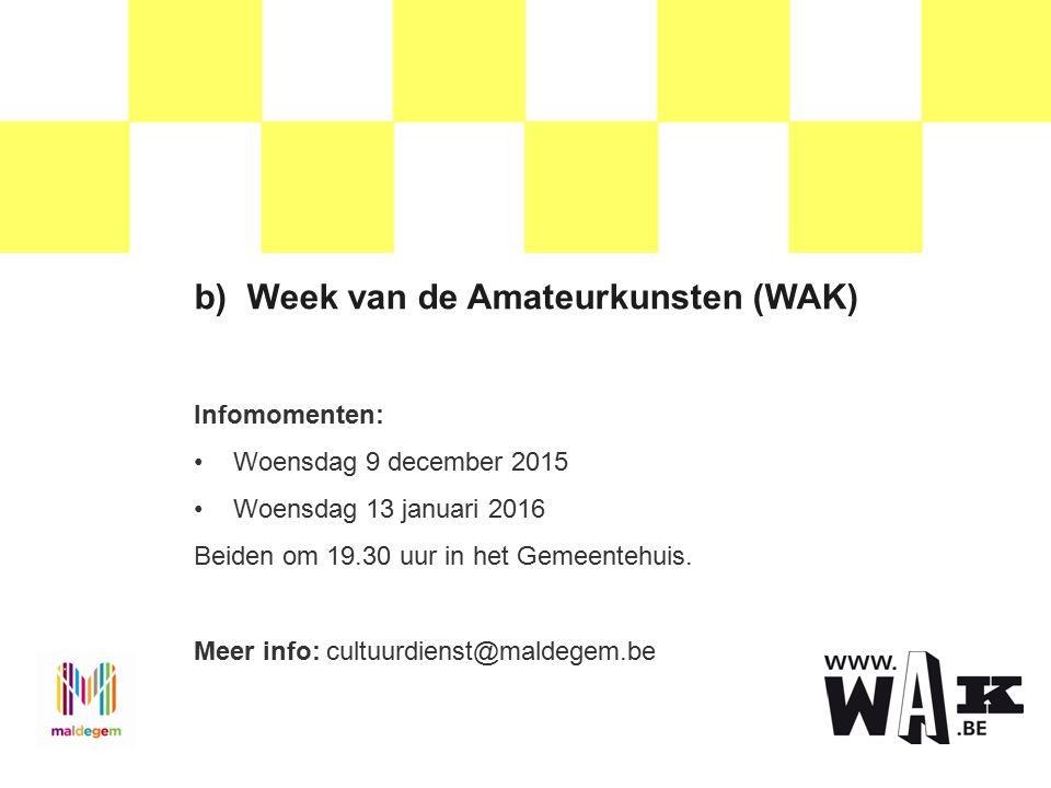b)Week van de Amateurkunsten (WAK) Infomomenten: Woensdag 9 december 2015 Woensdag 13 januari 2016 Beiden om 19.30 uur in het Gemeentehuis.