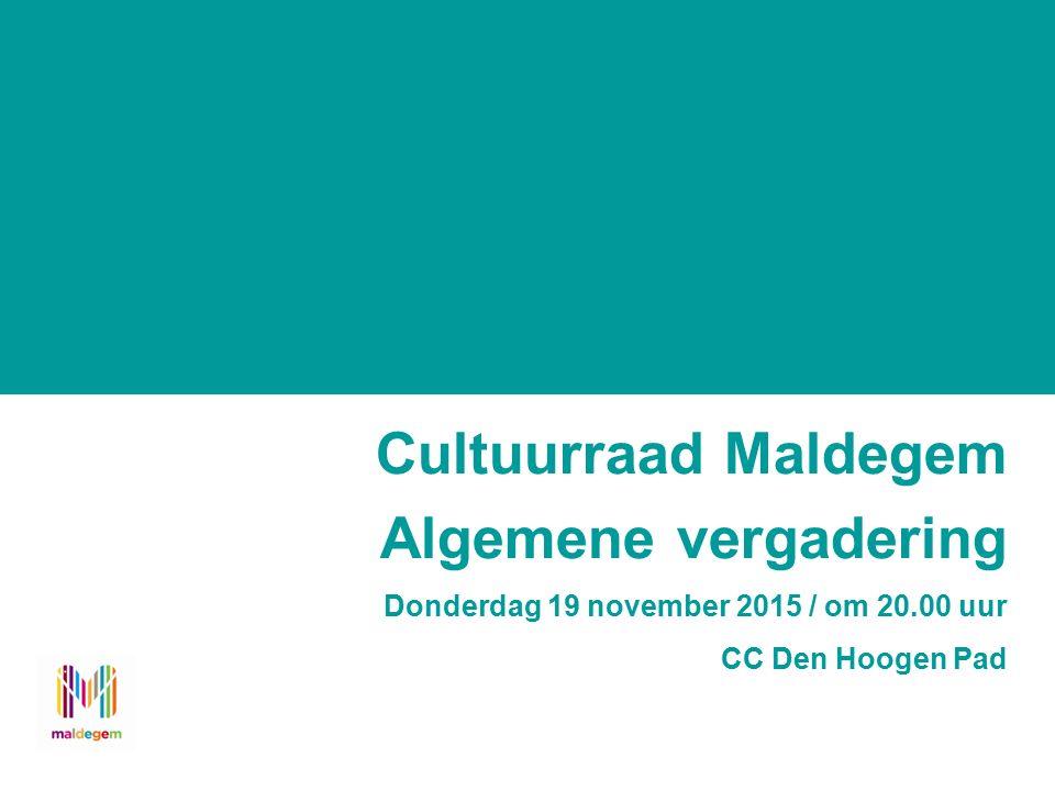 Cultuurraad Maldegem Algemene vergadering Donderdag 19 november 2015 / om 20.00 uur CC Den Hoogen Pad