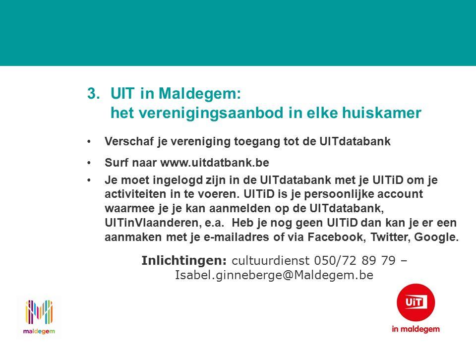 3.UIT in Maldegem: het verenigingsaanbod in elke huiskamer Verschaf je vereniging toegang tot de UITdatabank Surf naar www.uitdatbank.be Je moet ingelogd zijn in de UITdatabank met je UITiD om je activiteiten in te voeren.