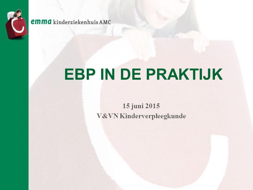 EBP IN DE PRAKTIJK 15 juni 2015 V&VN Kinderverpleegkunde