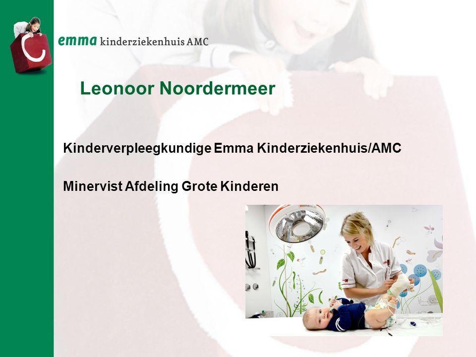 Leonoor Noordermeer Kinderverpleegkundige Emma Kinderziekenhuis/AMC Minervist Afdeling Grote Kinderen