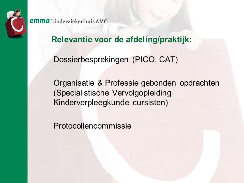 Relevantie voor de afdeling/praktijk: Dossierbesprekingen (PICO, CAT) Organisatie & Professie gebonden opdrachten (Specialistische Vervolgopleiding Ki