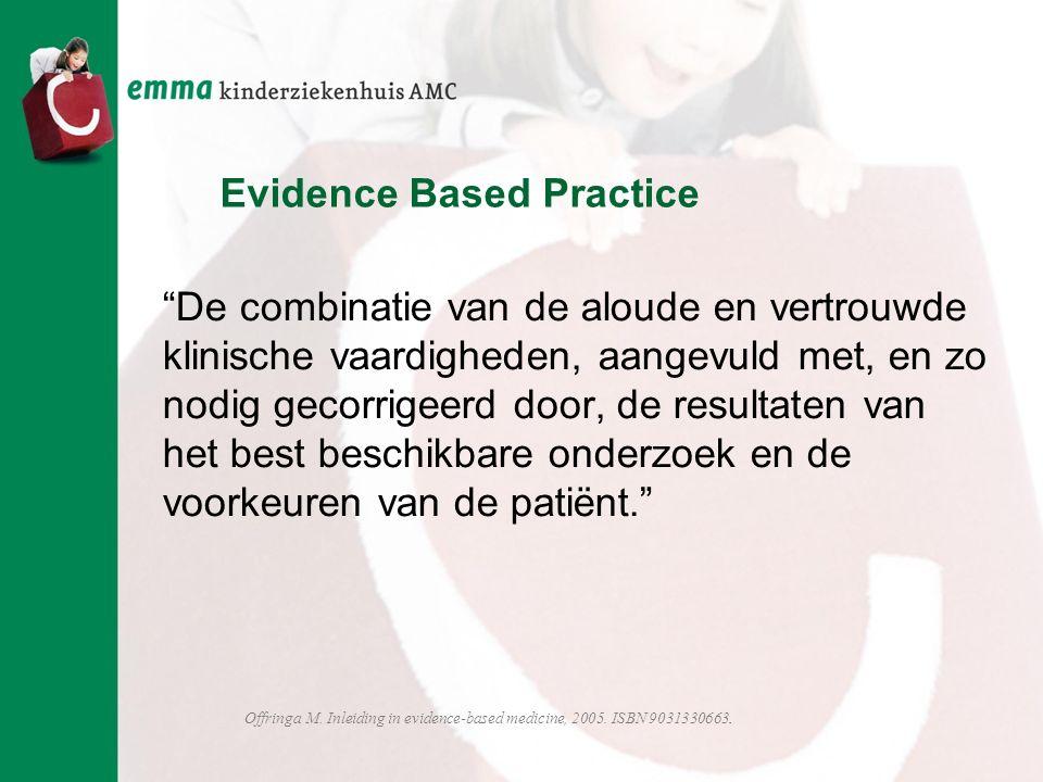 """Evidence Based Practice """"De combinatie van de aloude en vertrouwde klinische vaardigheden, aangevuld met, en zo nodig gecorrigeerd door, de resultaten"""