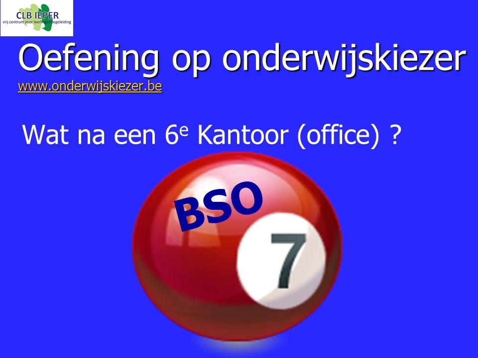 Oefening op onderwijskiezer www.onderwijskiezer.be www.onderwijskiezer.be Wat na een 6 e Kantoor (office) ? BSO