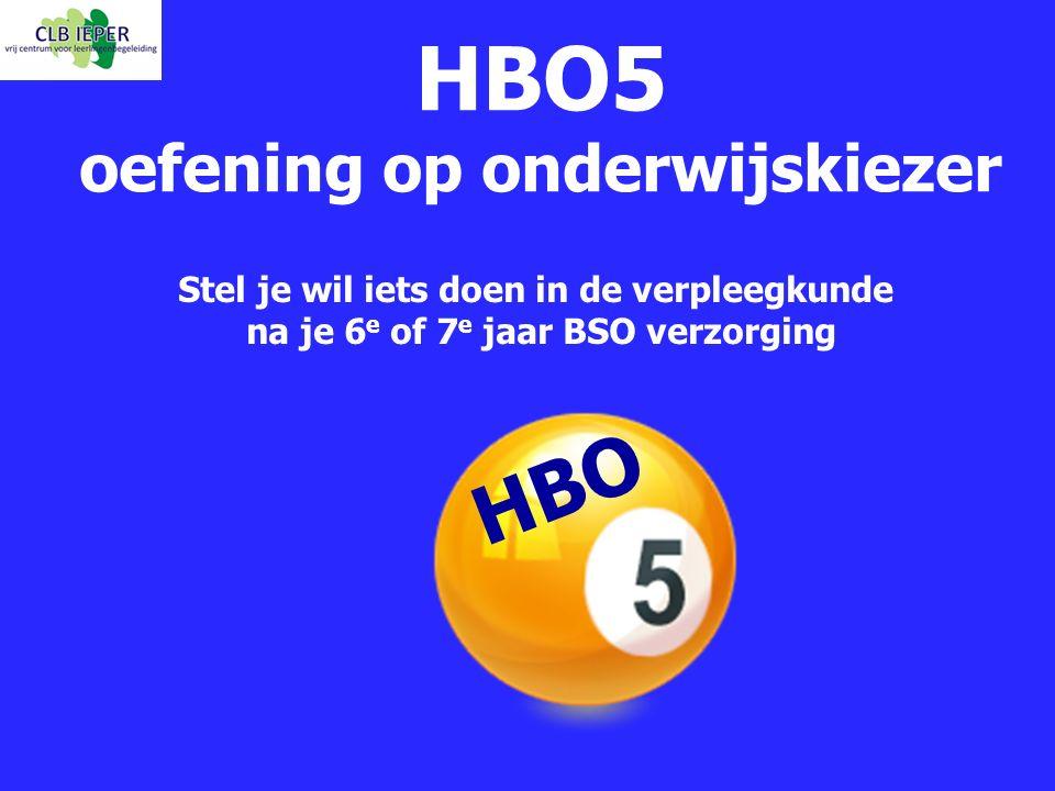 HBO5 oefening op onderwijskiezer HBO Stel je wil iets doen in de verpleegkunde na je 6 e of 7 e jaar BSO verzorging