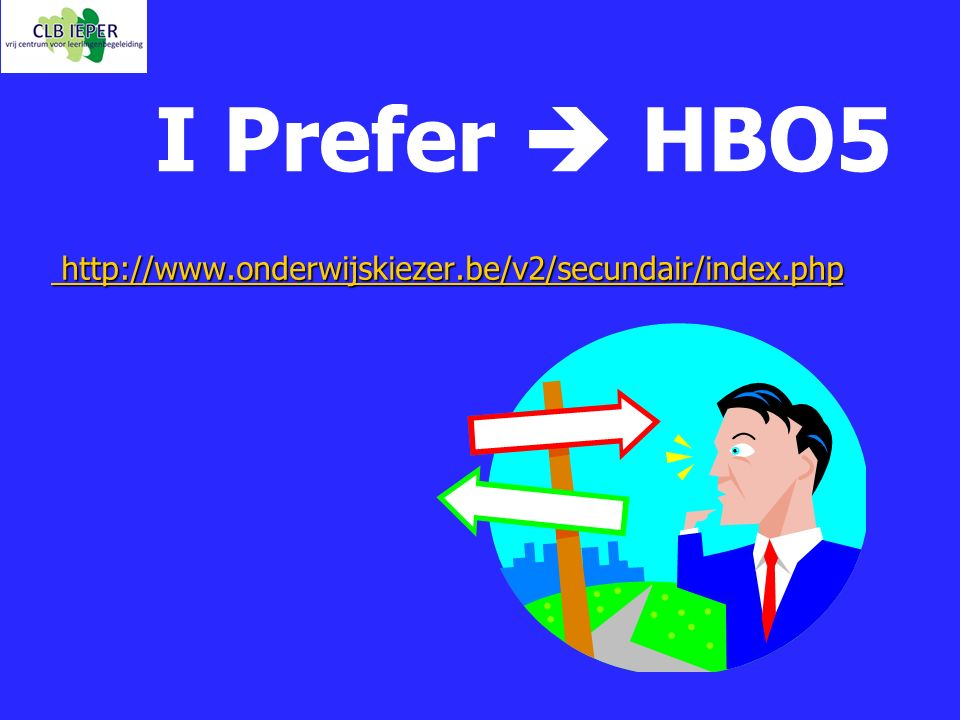 I Prefer  HBO5 http://www.onderwijskiezer.be/v2/secundair/index.php http://www.onderwijskiezer.be/v2/secundair/index.php
