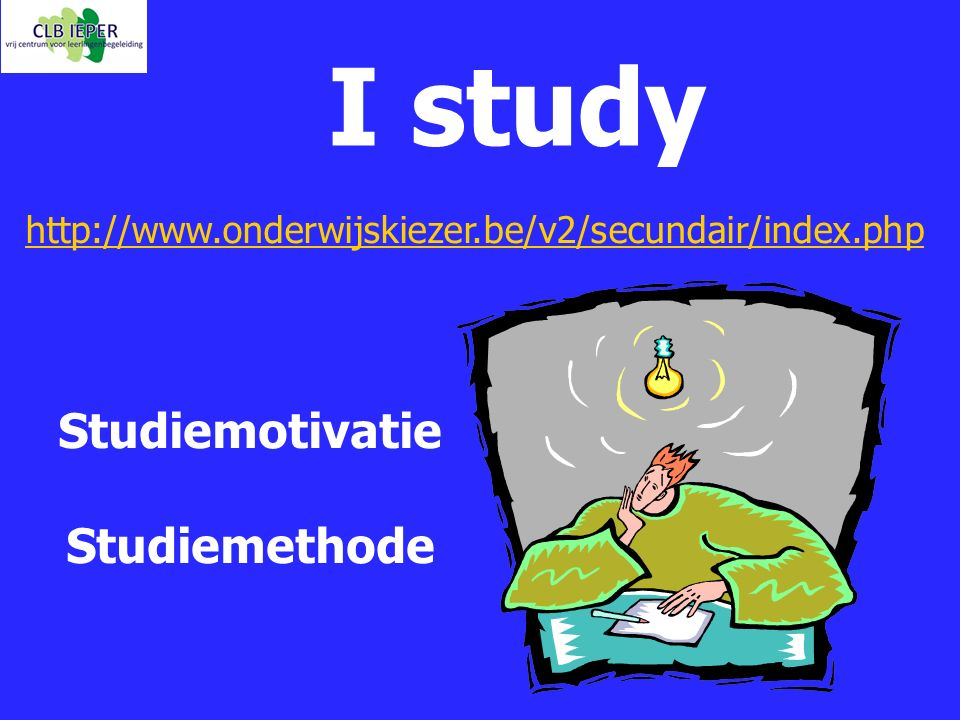 I study Studiemotivatie Studiemethode http://www.onderwijskiezer.be/v2/secundair/index.php