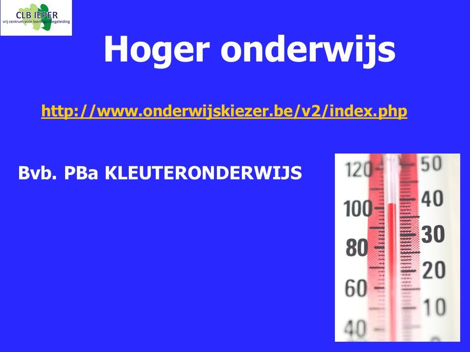 Hoger onderwijs Bvb. PBa KLEUTERONDERWIJS http://www.onderwijskiezer.be/v2/index.php