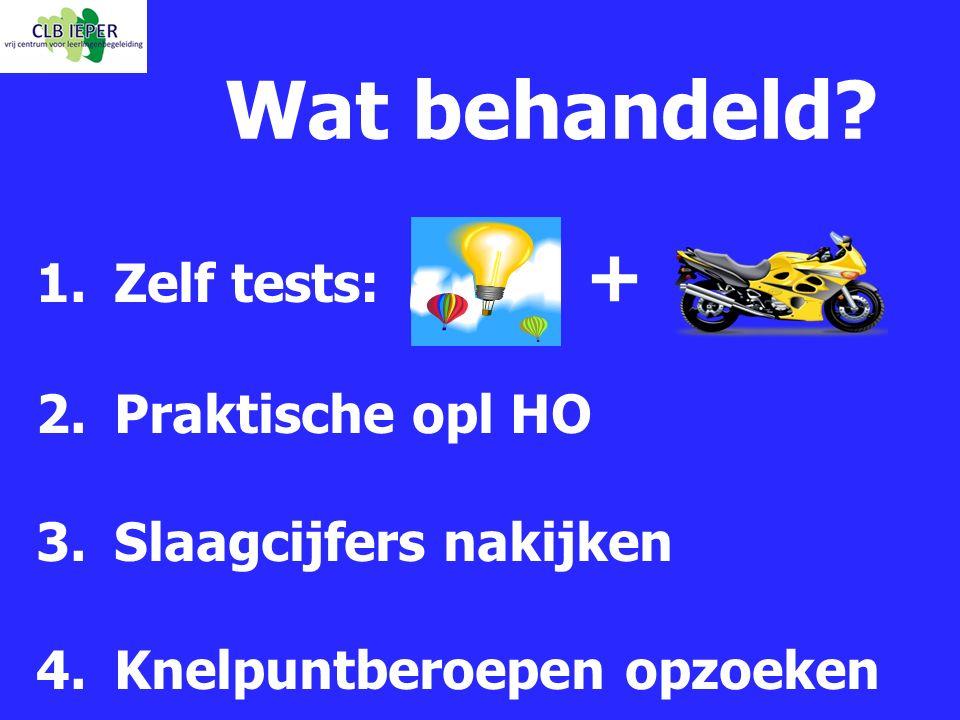 Wat behandeld? 1.Zelf tests: + 2.Praktische opl HO 3.Slaagcijfers nakijken 4.Knelpuntberoepen opzoeken